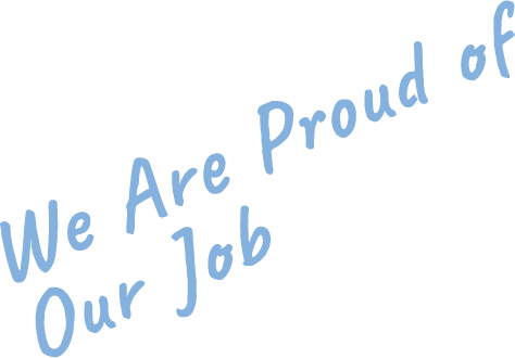 We Are Proud of Our Job